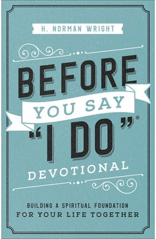 "Before You Say ""I Do"" Devotional: Building a Spiritual Foundation for Your Life Together 9780736961127"