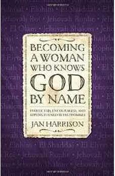 Becoming a Woman Who Knows God by Name: Protected, Encouraged, and Strengthened by His Promises 9780736961400