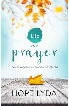 Life as a Prayer: Devotions to Inspire, Invitations to Be Still 9780736961912