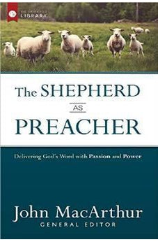 The Shepherd as Preacher: Delivering God's Word with Passion and Power (The Shepherd's Library) 9780736962070