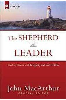 The Shepherd as Leader: Guiding Others with Integrity and Conviction (The Shepherd's Library) 9780736962094
