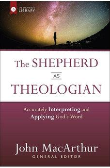 The Shepherd as Theologian: Accurately Interpreting and Applying God's Word (The Shepherd's Library) 9780736962117