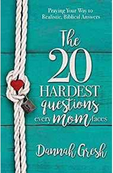 The 20 Hardest Questions Every Mom Faces: Praying Your Way to Realistic, Biblical Answers 9780736962841