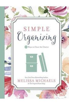 Simple Organizing: 50 Ways to Clear the Clutter (Inspired Ideas) 9780736963152