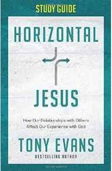 Horizontal Jesus Study Guide: How Our Relationships with Others Affect Our Experience with God 9780736964975