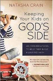 Keeping Your Kids on God's Side: 40 Conversations to Help Them Build a Lasting Faith 9780736965088