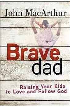 Brave Dad: Raising Your Kids to Love and Follow God 9780736965248
