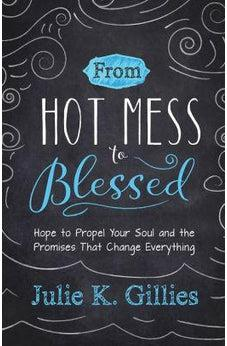 From Hot Mess to Blessed: Hope to Propel Your Soul and the Promises That Change Everything 9780736967037