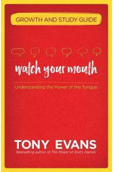 Watch Your Mouth Growth and Study Guide: Understanding the Power of the Tongue 9780736967686