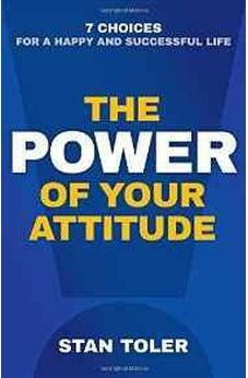 The Power of Your Attitude: 7 Choices for a Happy and Successful Life 9780736968256