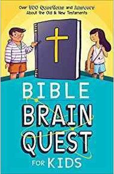 Bible Brain Quest© for Kids: Over 500 Questions and Answers About the Old & New Testaments 9780736968829