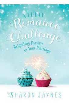 A 14-Day Romance Challenge: Reigniting Passion in Your Marriage 9780736969697