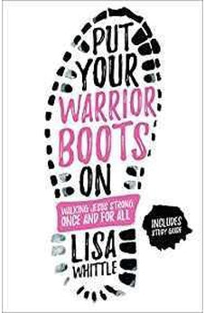 Put Your Warrior Boots On: Walking Jesus Strong, Once and for All 9780736969857