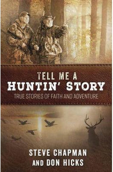 Tell Me a Huntin' Story: True Stories of Faith and Adventure 9780736970693