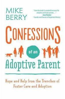 Confessions of an Adoptive Parent: Hope and Help from the Trenches of Foster Care and Adoption 9780736970839