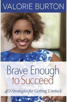Brave Enough to Succeed: 40 Strategies for Getting Unstuck 9780736970969