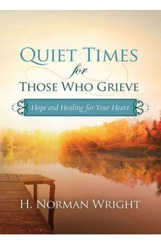 Quiet Times for Those Who Grieve: Hope and Healing for Your Heart 9780736971072