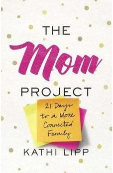 The Mom Project: 21 Days to a More Connected Family 9780736971980