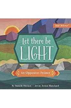 Let There Be Light: An Opposites Primer (Baby Believer)