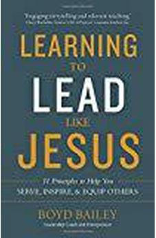 Learning to Lead Like Jesus: 11 Principles to Help You Serve, Inspire, and Equip Others