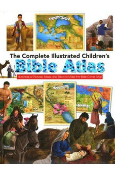 The Complete Illustrated Children's Bible Atlas: Hundreds of Pictures, Maps, and Facts to Make the Bible Come Alive (The Complete Illustrated Children's Bible Library) 9780736972512