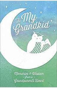 To My Grandkid: Memories and Wisdom from a Grandparent's Heart (Moments That Matter) 9780736972840