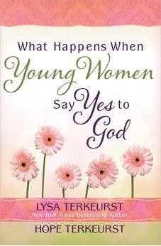 What Happens When Young Women Say Yes to God: Embracing God's Amazing Adventure for You 9780736972864