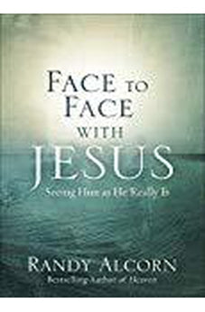 Face to Face with Jesus: Seeing Him As He Really Is 9780736973816