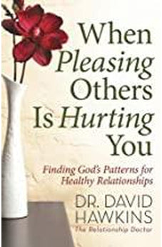 When Pleasing Others Is Hurting You: Finding God's Patterns for Healthy Relationships 9780736973922