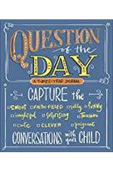 Question of the Day: Capture the (Sweet, Faith-filled, Silly, Insightful, Surprising, Touching, Funny, Cute, Clever, Poignant) Conversations with Your Child 9780736974189
