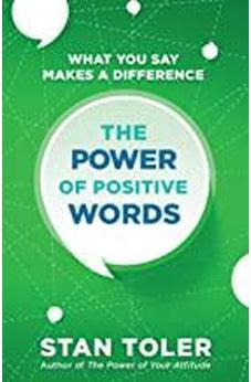 The Power of Positive Words: What You Say Makes a Difference 9780736975001