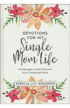 Devotions for My Single Mom Life: Find Strength in God and Discover Joy in Unexpected Places (Just for Mom Devotions)