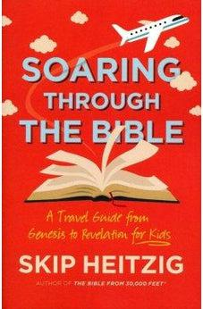 Soaring Through the Bible: A Travel Guide from Genesis to Revelation for Kids 9780736975575