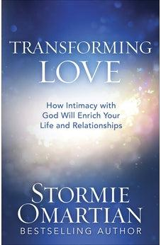 Transforming Love: How Intimacy with God Will Enrich Your Life and Relationships 9780736975810