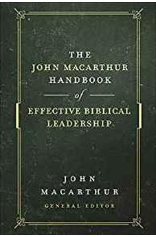 The John MacArthur Handbook of Effective Biblical Leadership (The Shepherd's Library)