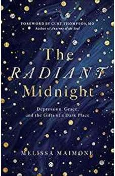 The Radiant Midnight: Depression, Grace, and the Gifts of a Dark Place 9780736976473