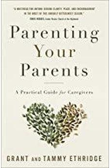 Parenting Your Parents: A Practical Guide for Caregivers 9780736977227