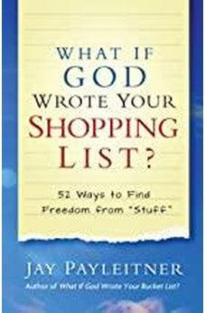 "What If God Wrote Your Shopping List?: 52 Ways to Find Freedom from ""Stuff"" 9780736977289"