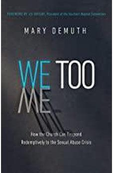 We Too: How the Church Can Respond Redemptively to the Sexual Abuse Crisis 9780736979184
