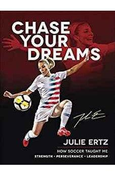 Chase Your Dreams: How Soccer Taught Me Strength, Perseverance, and Leadership 9780736979320