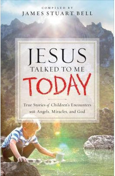 Jesus Talked to Me Today: True Stories of Children's Encounters with Angels, Miracles, and God 9780764217227