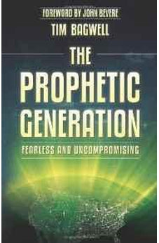 The Prophetic Generation: Fearless and Uncompromising 9780768403312