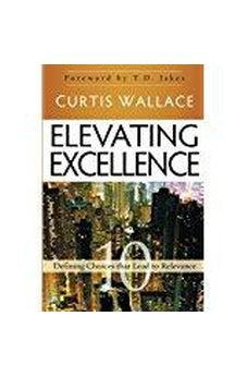 Elevating Excellence: 10 Defining Choices that Lead to Relevance 9780768403435