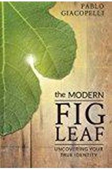 The Modern Fig Leaf: Uncovering Your True Identity 9780768407143