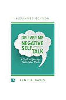 Deliver Me From Negative Self-Talk Expanded Edition: A Guide to Speaking Faith-Filled Words 9780768407679