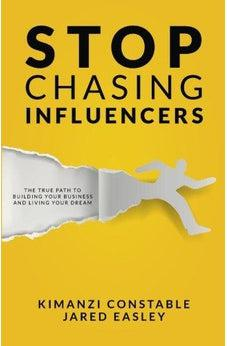 Stop Chasing Influencers: The True Path to Building Your Business and Living Your Dream 9780768408935