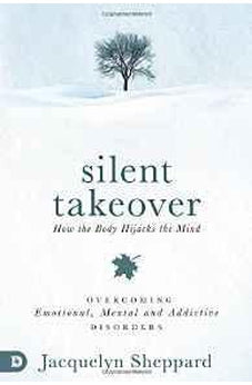 Silent Takeover: Overcoming Emotional, Mental & Addictive Disorders 9780768409246