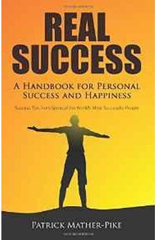 Real Success: A Handbook For Personal Success and Happiness: Success Tips from Some of the World's Most Successful People 9780768409758