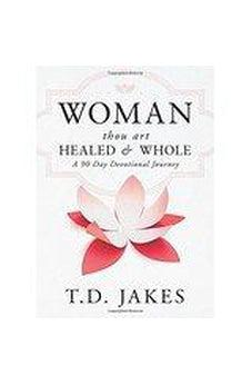 Woman Thou Art Healed and Whole: Experience Freedom From the Pain of Your Past: A 90 Day Devotional Journey 9780768409796
