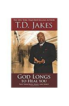God Longs to Heal You: Free Your Body, Mind, and Spirit 9780768410105
